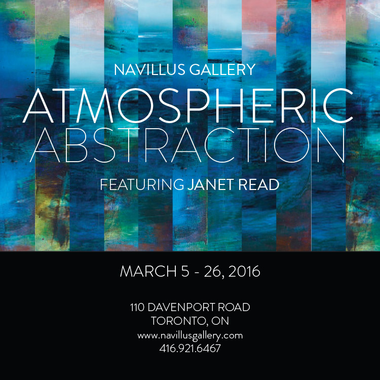 Navillus Gallery, Atmospheric Abstraction, featuring Janet Read. March 5 - 26, 2016, 110 Davenport Road, Toronto, ON, www.navillusgallery.com, 416.921.6467